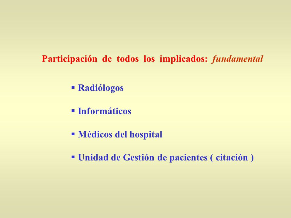 Radiólogos Informáticos Médicos del hospital Unidad de Gestión de pacientes ( citación ) Participación de todos los implicados: fundamental