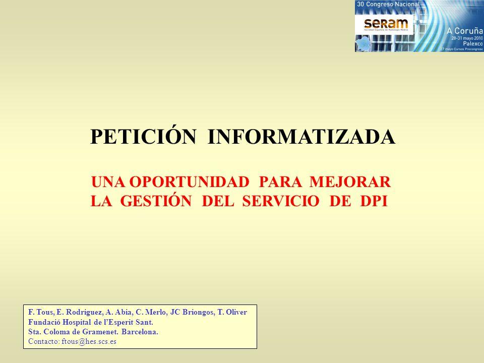 PETICIÓN INFORMATIZADA UNA OPORTUNIDAD PARA MEJORAR LA GESTIÓN DEL SERVICIO DE DPI F. Tous, E. Rodriguez, A. Abia, C. Merlo, JC Briongos, T. Oliver Fu