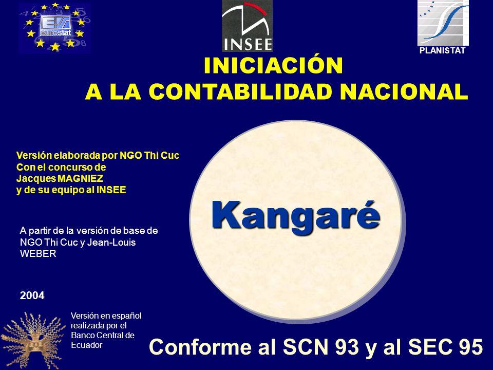 INICIACIÓN A LA CONTABILIDAD NACIONAL Kangaré Conforme al SCN 93 y al SEC 95 2004 Versión elaborada por NGO Thi Cuc Con el concurso de Jacques MAGNIEZ