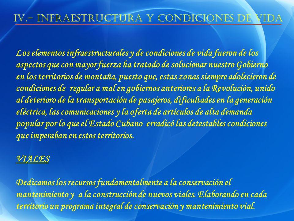 IV.- INFRAESTRUCTURA Y CONDICIONES DE VIDA Los elementos infraestructurales y de condiciones de vida fueron de los aspectos que con mayor fuerza ha tr