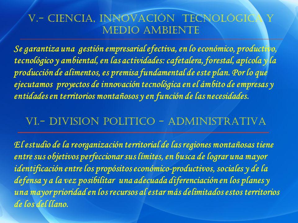 V.- CIENCIA, INNOVACIÓN TECNOLÓGICA Y MEDIO AMBIENTE Se garantiza una gestión empresarial efectiva, en lo económico, productivo, tecnológico y ambient