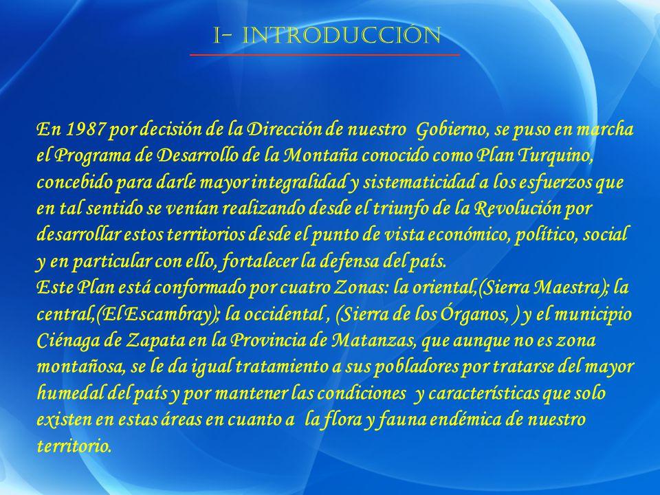 I- INTRODUCCIÓN En 1987 por decisión de la Dirección de nuestro Gobierno, se puso en marcha el Programa de Desarrollo de la Montaña conocido como Plan