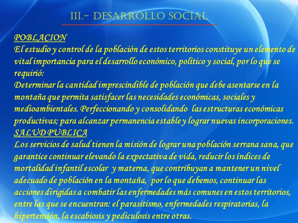 III.- DESARROLLO SOCIAL POBLACION El estudio y control de la población de estos territorios constituye un elemento de vital importancia para el desarr