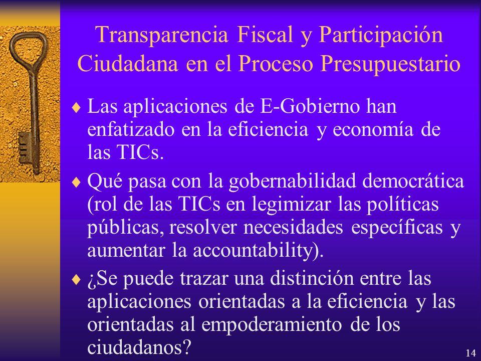 14 Transparencia Fiscal y Participación Ciudadana en el Proceso Presupuestario Las aplicaciones de E-Gobierno han enfatizado en la eficiencia y economía de las TICs.