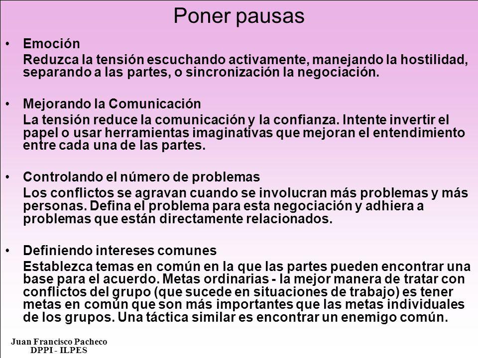 Juan Francisco Pacheco DPPI - ILPES Poner pausas Emoción Reduzca la tensión escuchando activamente, manejando la hostilidad, separando a las partes, o