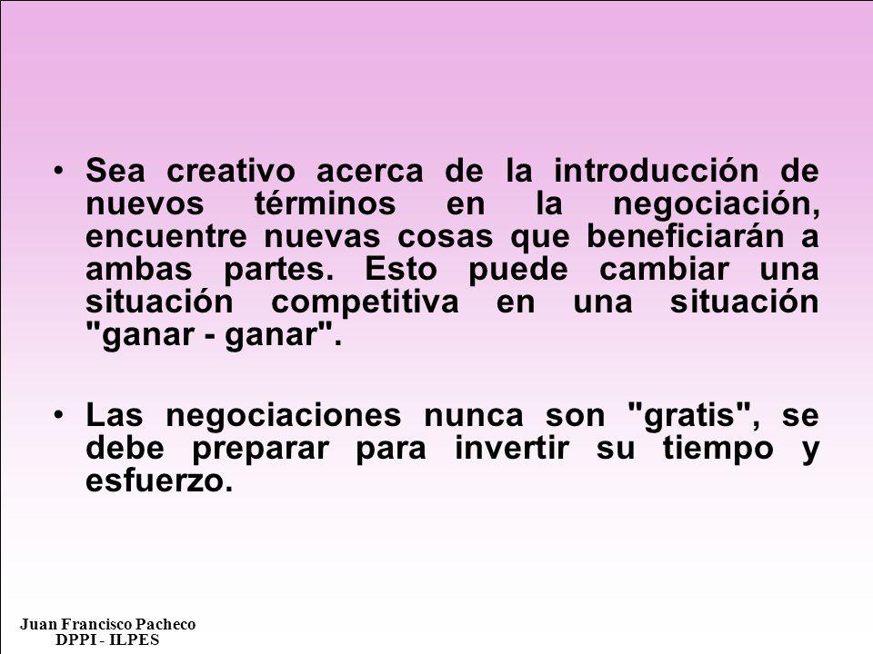 Juan Francisco Pacheco DPPI - ILPES Sea creativo acerca de la introducción de nuevos términos en la negociación, encuentre nuevas cosas que beneficiar