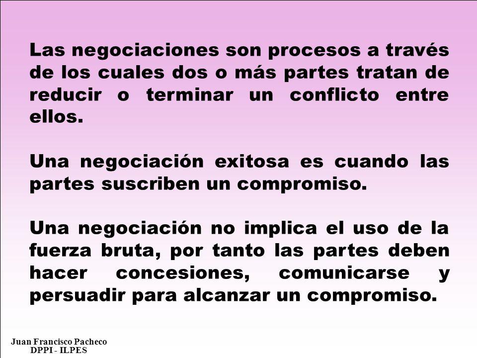 Juan Francisco Pacheco DPPI - ILPES Las negociaciones son procesos a través de los cuales dos o más partes tratan de reducir o terminar un conflicto e