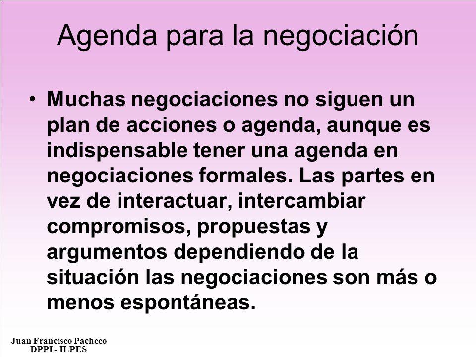 Juan Francisco Pacheco DPPI - ILPES Agenda para la negociación Muchas negociaciones no siguen un plan de acciones o agenda, aunque es indispensable te