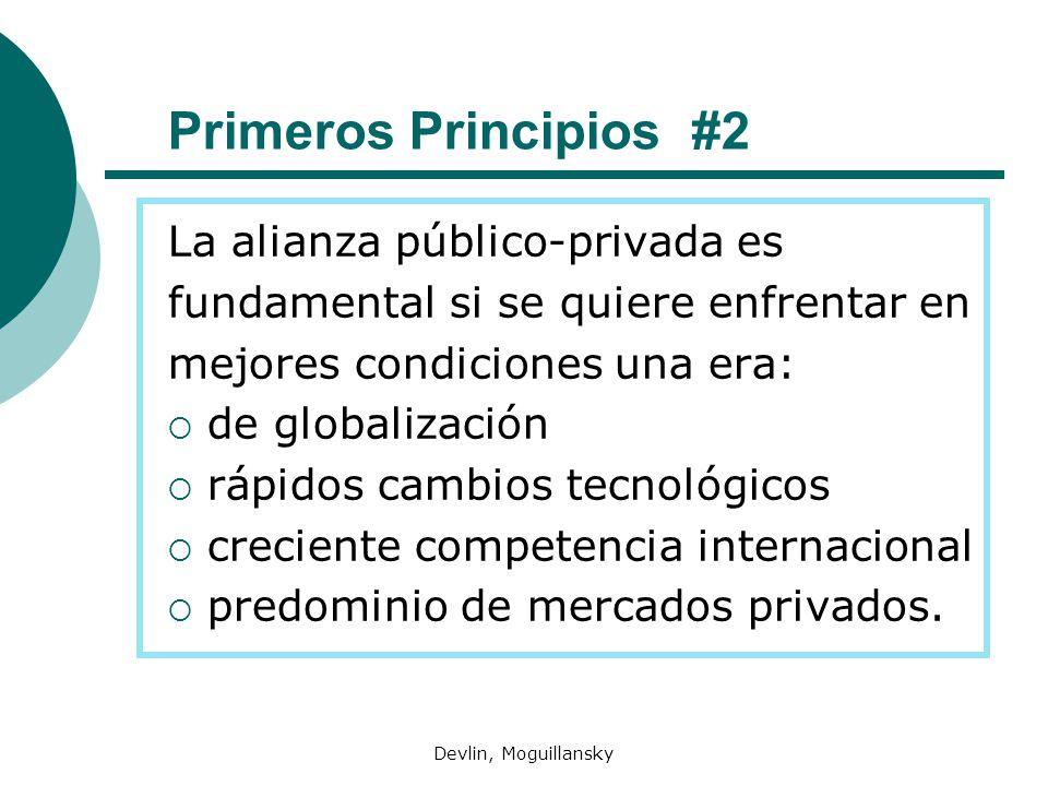 Devlin, Moguillansky Primeros Principios #2 La alianza público-privada es fundamental si se quiere enfrentar en mejores condiciones una era: de globalización rápidos cambios tecnológicos creciente competencia internacional predominio de mercados privados.