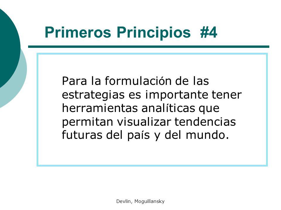 Devlin, Moguillansky Primeros Principios #4 Para la formulaci ó n de las estrategias es importante tener herramientas anal í ticas que permitan visualizar tendencias futuras del pa í s y del mundo.