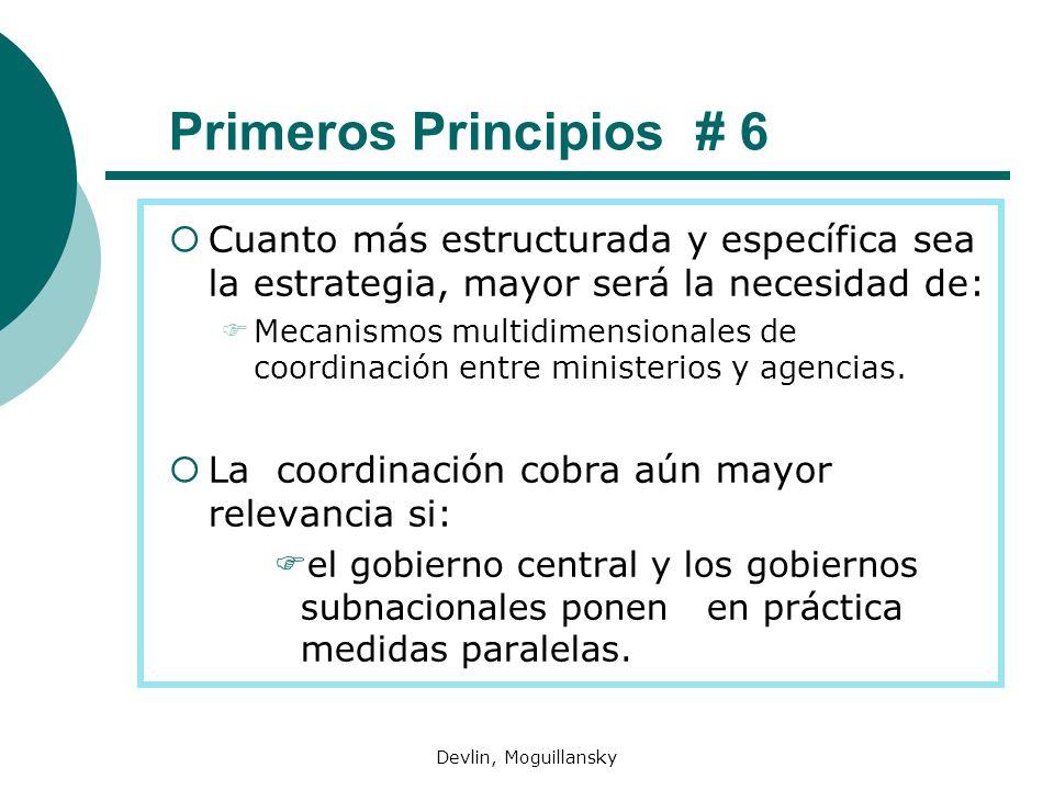 Devlin, Moguillansky Primeros Principios # 6 Cuanto más estructurada y específica sea la estrategia, mayor será la necesidad de: Mecanismos multidimensionales de coordinación entre ministerios y agencias.