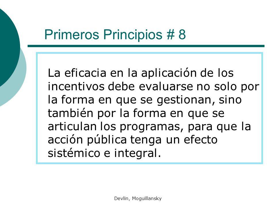 Devlin, Moguillansky Primeros Principios # 8 La eficacia en la aplicación de los incentivos debe evaluarse no solo por la forma en que se gestionan, sino también por la forma en que se articulan los programas, para que la acción pública tenga un efecto sistémico e integral.