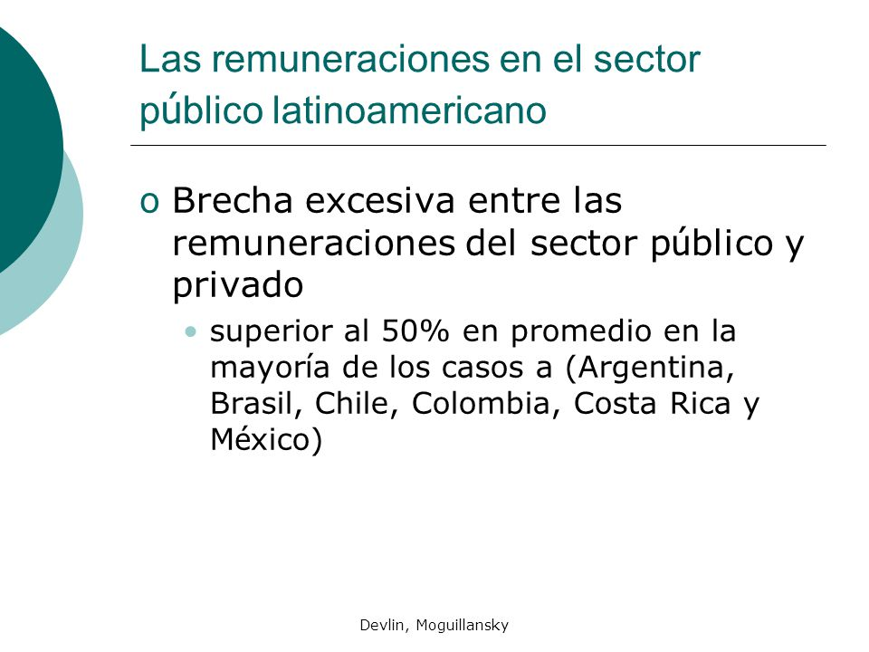 Devlin, Moguillansky Las remuneraciones en el sector p ú blico latinoamericano oBrecha excesiva entre las remuneraciones del sector p ú blico y privad