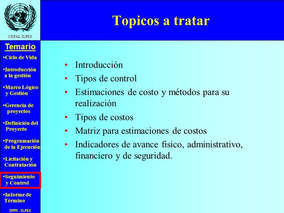 Ciclo de Vida Introducción a la gestión Marco Lógico y Gestión Gerencia de proyectos Definición del Proyecto Programación de la Ejecución Licitación y Contratación Seguimiento y Control Informe de Término Temario CEPAL/ILPES DPPI - ILPES ADMINISTRAR PROYECTO INDICADOR 1 INDICADOR 2 INDICADOR 3 INDICADOR n Mecanismos de Control