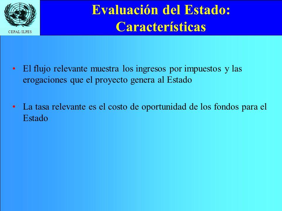 CEPAL/ILPES Evaluación del Estado: Características El flujo relevante muestra los ingresos por impuestos y las erogaciones que el proyecto genera al E