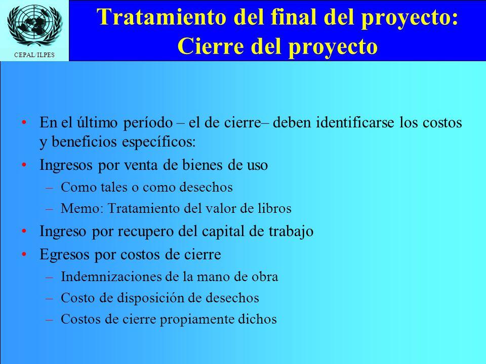 CEPAL/ILPES Tratamiento del final del proyecto: Cierre del proyecto En el último período – el de cierre– deben identificarse los costos y beneficios e