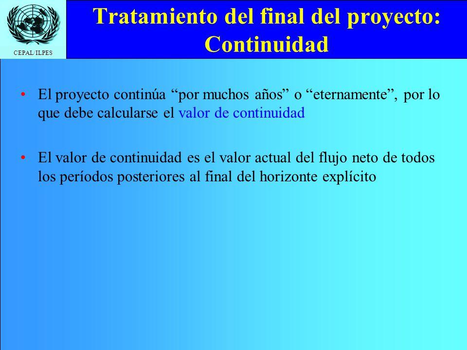 CEPAL/ILPES Tratamiento del final del proyecto: Continuidad El proyecto continúa por muchos años o eternamente, por lo que debe calcularse el valor de