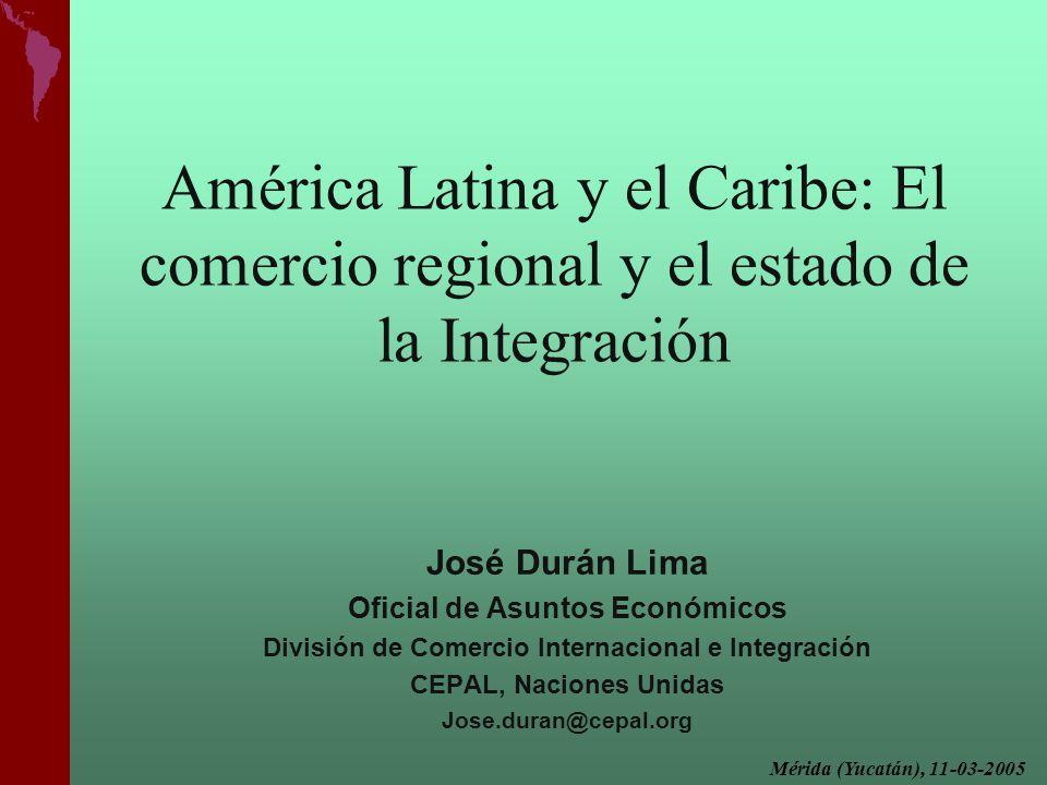 América Latina y el Caribe: El comercio regional y el estado de la Integración José Durán Lima Oficial de Asuntos Económicos División de Comercio Inte