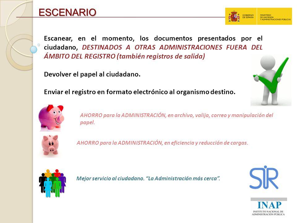 ESCENARIO Escanear, en el momento, los documentos presentados por el ciudadano, DESTINADOS A OTRAS ADMINISTRACIONES FUERA DEL ÁMBITO DEL REGISTRO (tam