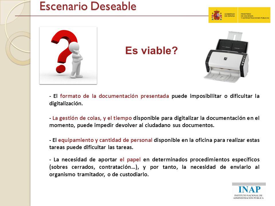 Escenario Deseable Es viable? - El formato de la documentación presentada puede imposibilitar o dificultar la digitalización. - La gestión de colas, y