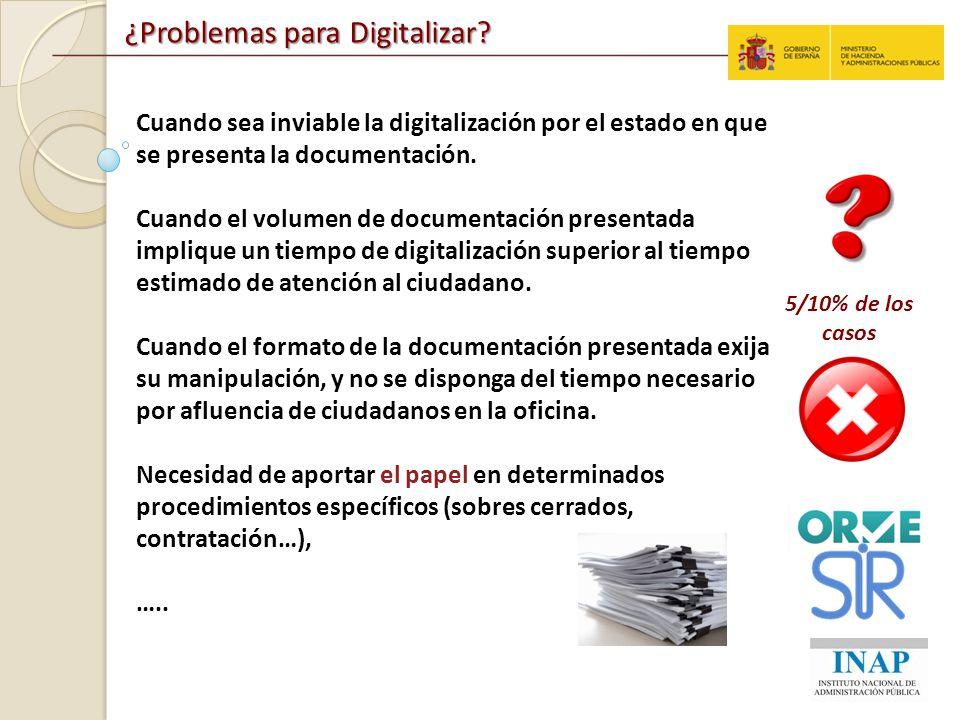 ¿Problemas para Digitalizar? Cuando sea inviable la digitalización por el estado en que se presenta la documentación. Cuando el volumen de documentaci
