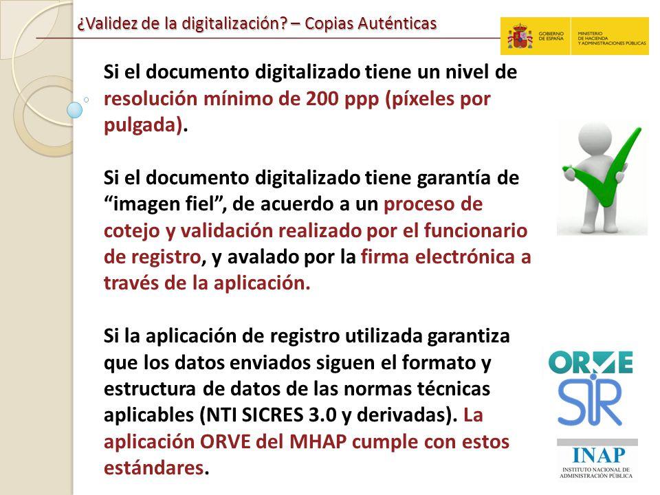 ¿Validez de la digitalización? – Copias Auténticas Si el documento digitalizado tiene un nivel de resolución mínimo de 200 ppp (píxeles por pulgada).