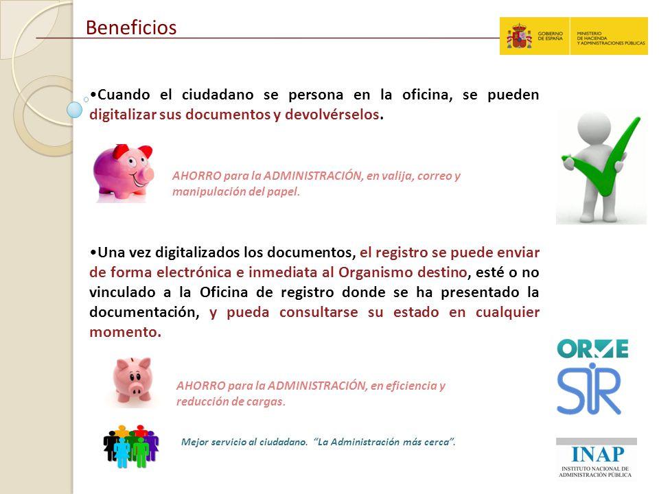 Beneficios Cuando el ciudadano se persona en la oficina, se pueden digitalizar sus documentos y devolvérselos. Una vez digitalizados los documentos, e