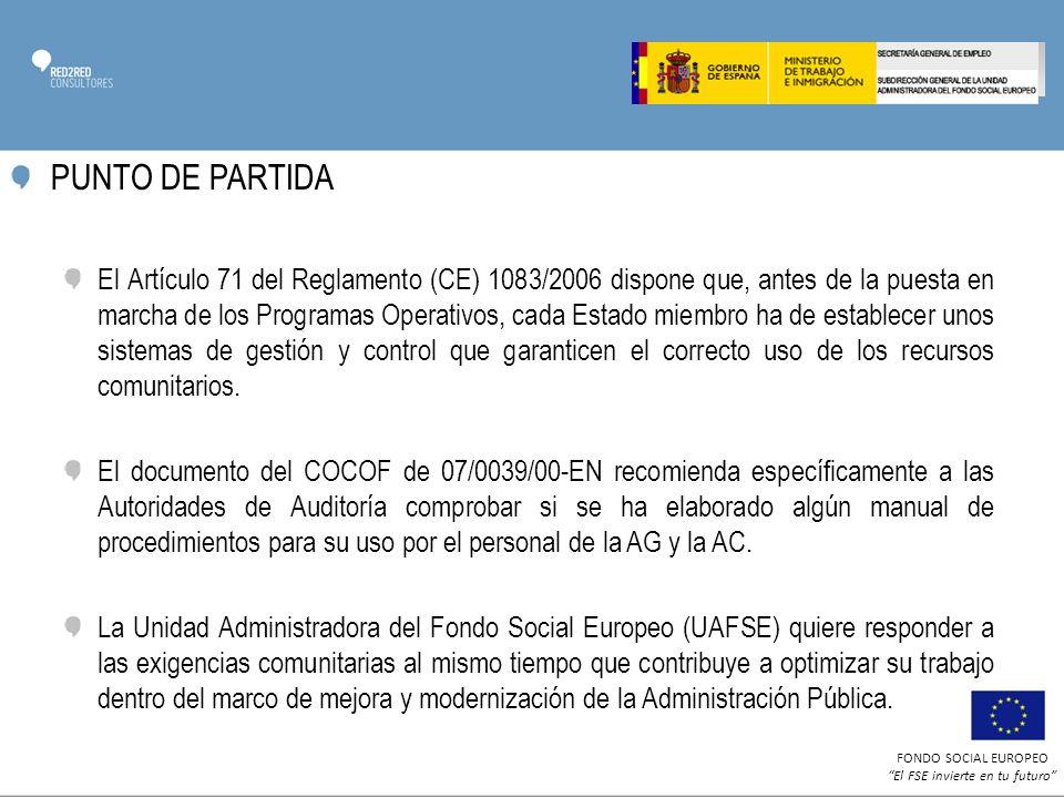 FONDO SOCIAL EUROPEO El FSE invierte en tu futuro PUNTO DE PARTIDA El Artículo 71 del Reglamento (CE) 1083/2006 dispone que, antes de la puesta en marcha de los Programas Operativos, cada Estado miembro ha de establecer unos sistemas de gestión y control que garanticen el correcto uso de los recursos comunitarios.
