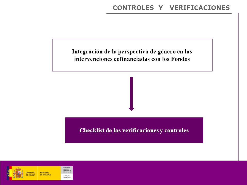CONTROLES Y VERIFICACIONES Integración de la perspectiva de género en las intervenciones cofinanciadas con los Fondos Checklist de las verificaciones y controles