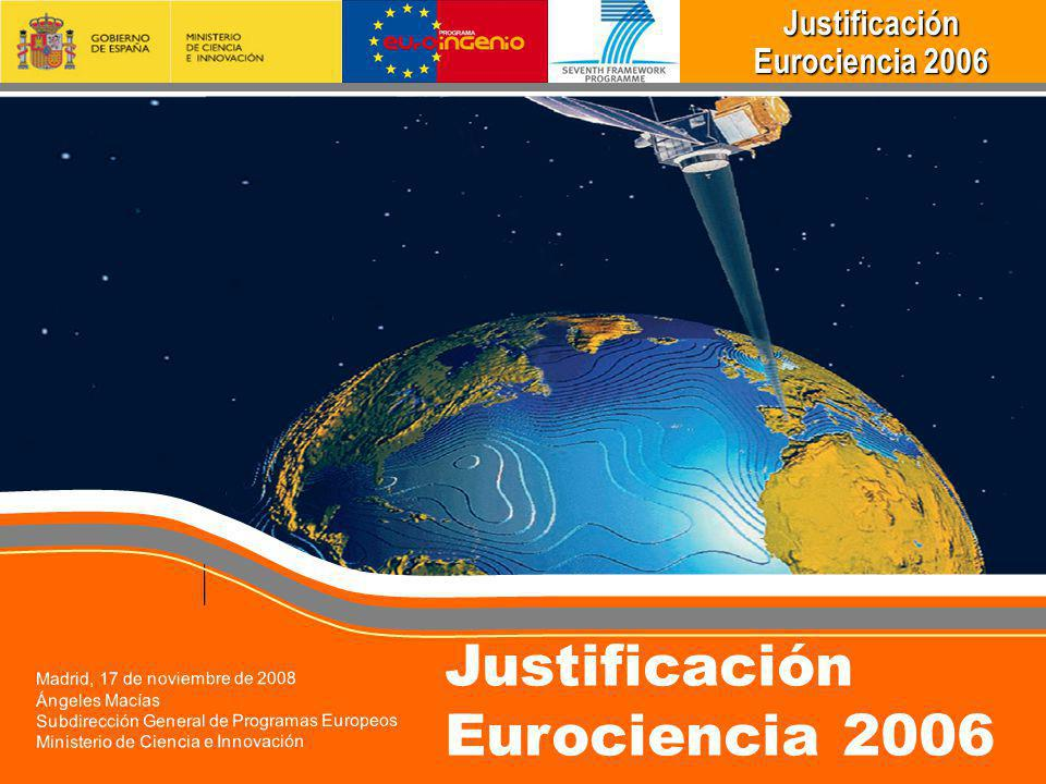Justificación Justificación Eurociencia 2006 Eurociencia 2006 Madrid, 17 de noviembre de 2008 Ángeles Macías Subdirección General de Programas Europeos Ministerio de Ciencia e Innovación Justificación Eurociencia 2006