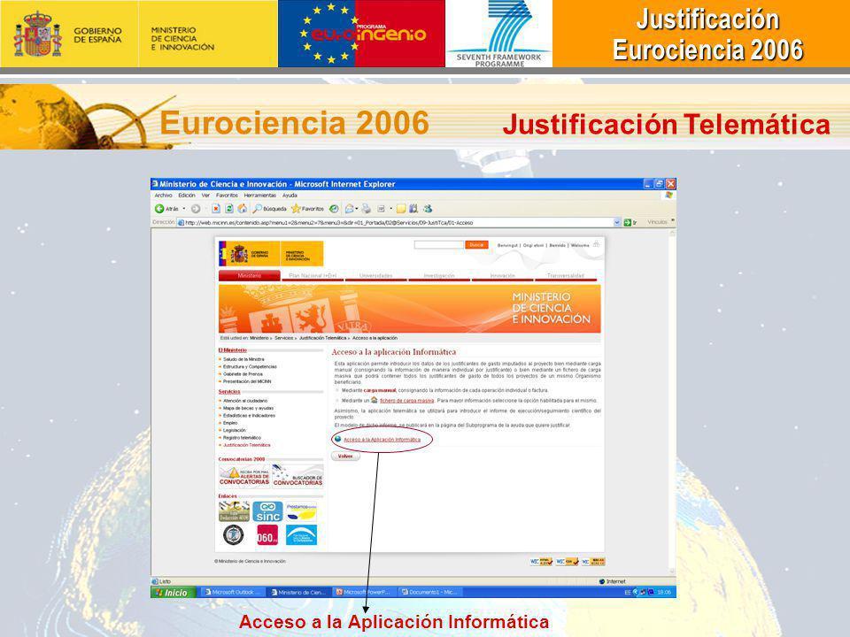 Justificación Justificación Eurociencia 2006 Eurociencia 2006 Eurociencia 2006 Justificación Telemática Acceso a la Aplicación Informática