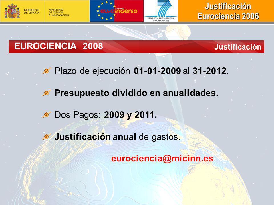 Justificación Justificación Eurociencia 2006 Eurociencia 2006 Plazo de ejecución 01-01-2009 al 31-2012.