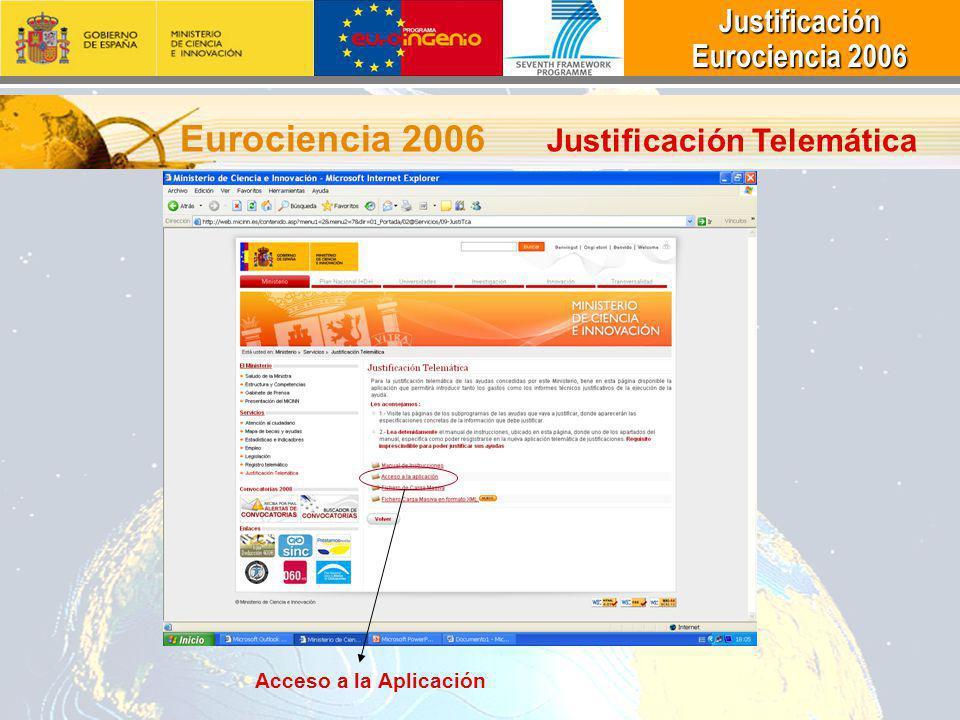 Justificación Justificación Eurociencia 2006 Eurociencia 2006 Eurociencia 2006 Justificación Telemática Acceso a la Aplicación
