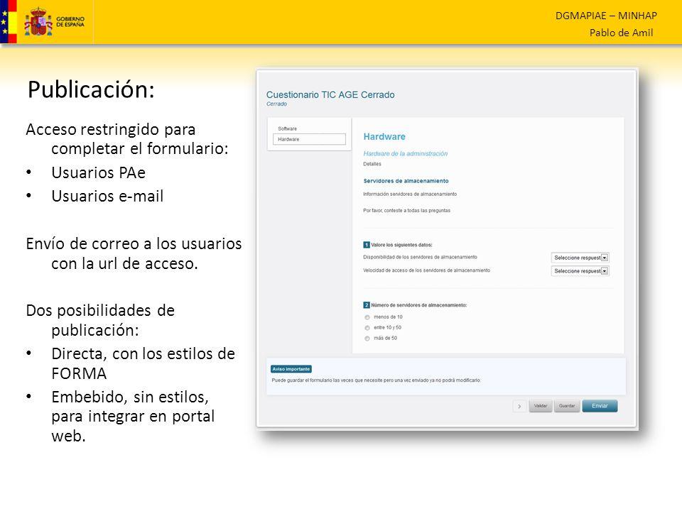DGMAPIAE – MINHAP Pablo de Amil Acceso restringido para completar el formulario: Usuarios PAe Usuarios e-mail Envío de correo a los usuarios con la url de acceso.