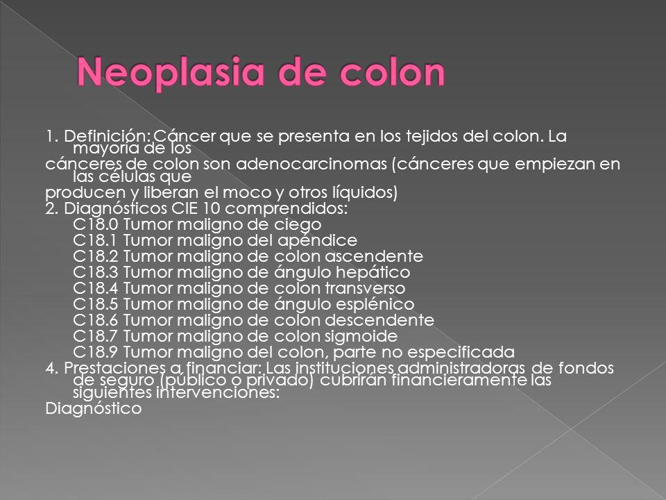 1. Definición: Cáncer que se presenta en los tejidos del colon.