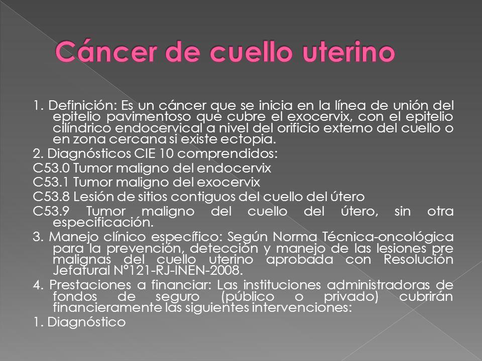 1. Definición: Es un cáncer que se inicia en la línea de unión del epitelio pavimentoso que cubre el exocervix, con el epitelio cilíndrico endocervica
