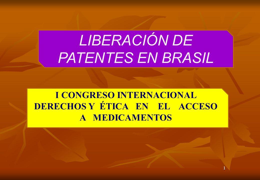 1 LIBERACIÓN DE PATENTES EN BRASIL I CONGRESO INTERNACIONAL DERECHOS Y ÉTICA EN EL ACCESO A MEDICAMENTOS