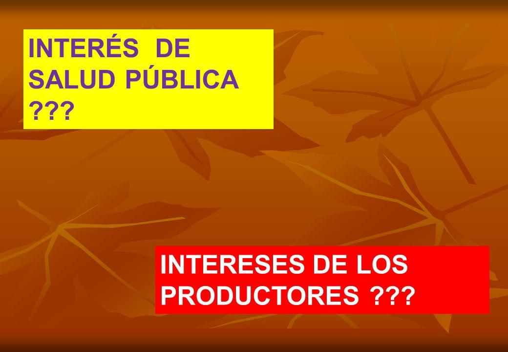 INTERÉS DE SALUD PÚBLICA INTERESES DE LOS PRODUCTORES