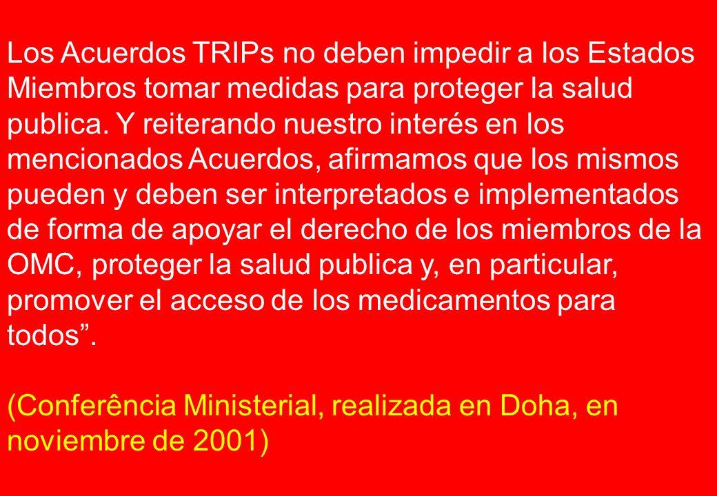 Los Acuerdos TRIPs no deben impedir a los Estados Miembros tomar medidas para proteger la salud publica.