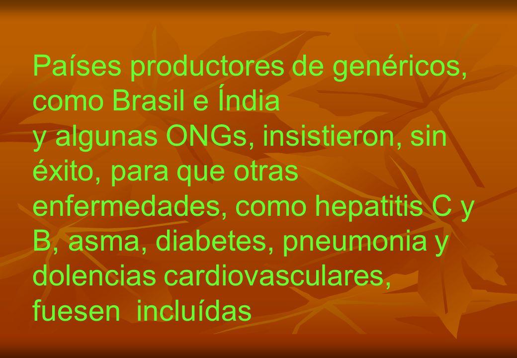Países productores de genéricos, como Brasil e Índia y algunas ONGs, insistieron, sin éxito, para que otras enfermedades, como hepatitis C y B, asma, diabetes, pneumonia y dolencias cardiovasculares, fuesen incluídas
