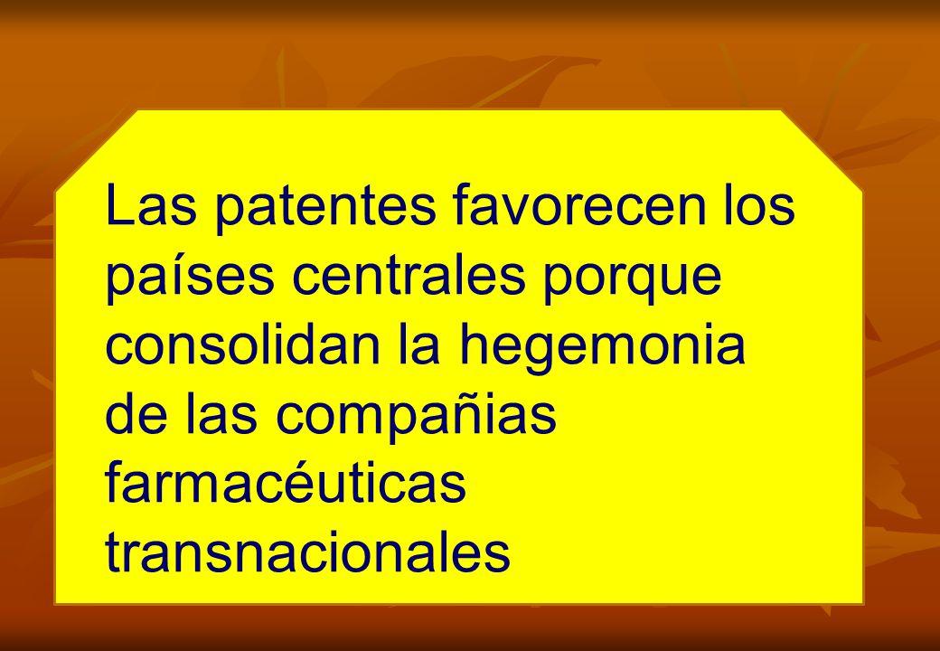 Las patentes favorecen los países centrales porque consolidan la hegemonia de las compañias farmacéuticas transnacionales