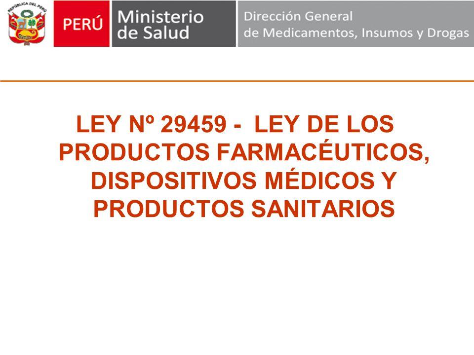 LEY Nº 29459 - LEY DE LOS PRODUCTOS FARMACÉUTICOS, DISPOSITIVOS MÉDICOS Y PRODUCTOS SANITARIOS DIGEMID