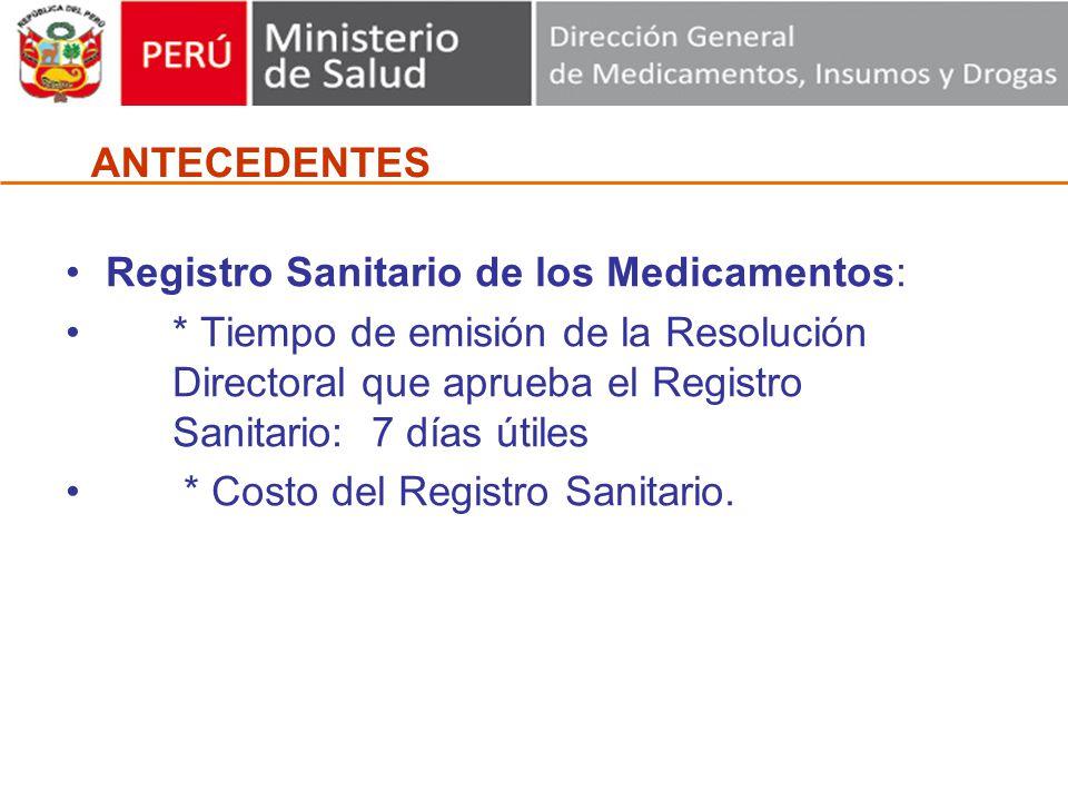 Registro Sanitario de los Medicamentos: * Tiempo de emisión de la Resolución Directoral que aprueba el Registro Sanitario: 7 días útiles * Costo del Registro Sanitario.