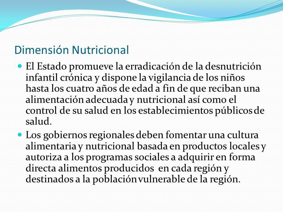 Dimensión Nutricional El Estado promueve la erradicación de la desnutrición infantil crónica y dispone la vigilancia de los niños hasta los cuatro año