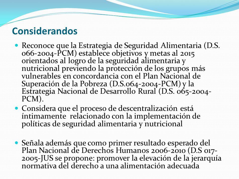 Considerandos Reconoce que la Estrategia de Seguridad Alimentaria (D.S. 066-2004-PCM) establece objetivos y metas al 2015 orientados al logro de la se