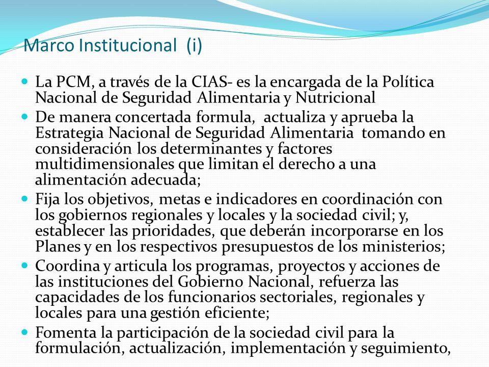 Marco Institucional (i) La PCM, a través de la CIAS- es la encargada de la Política Nacional de Seguridad Alimentaria y Nutricional De manera concerta