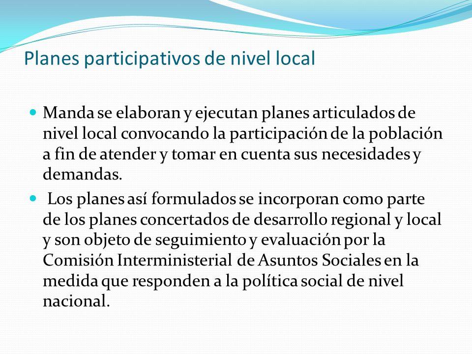 Planes participativos de nivel local Manda se elaboran y ejecutan planes articulados de nivel local convocando la participación de la población a fin