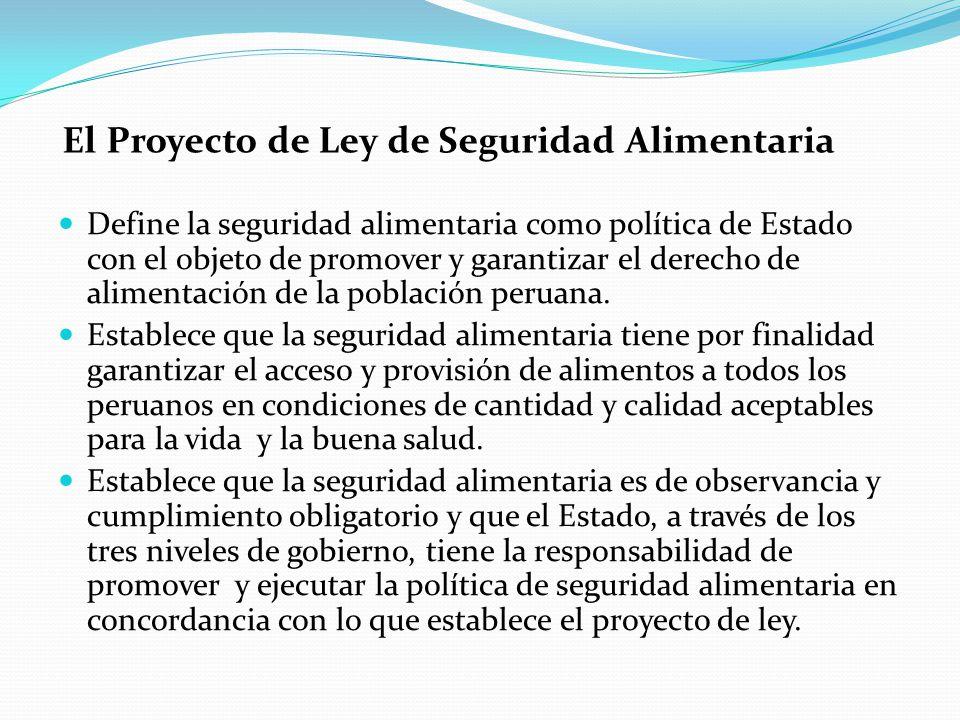 Define la seguridad alimentaria como política de Estado con el objeto de promover y garantizar el derecho de alimentación de la población peruana. Est