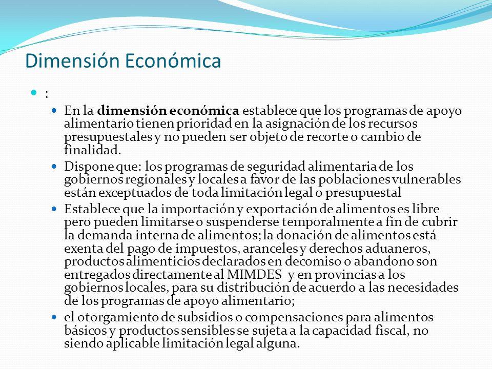 Dimensión Económica : En la dimensión económica establece que los programas de apoyo alimentario tienen prioridad en la asignación de los recursos pre