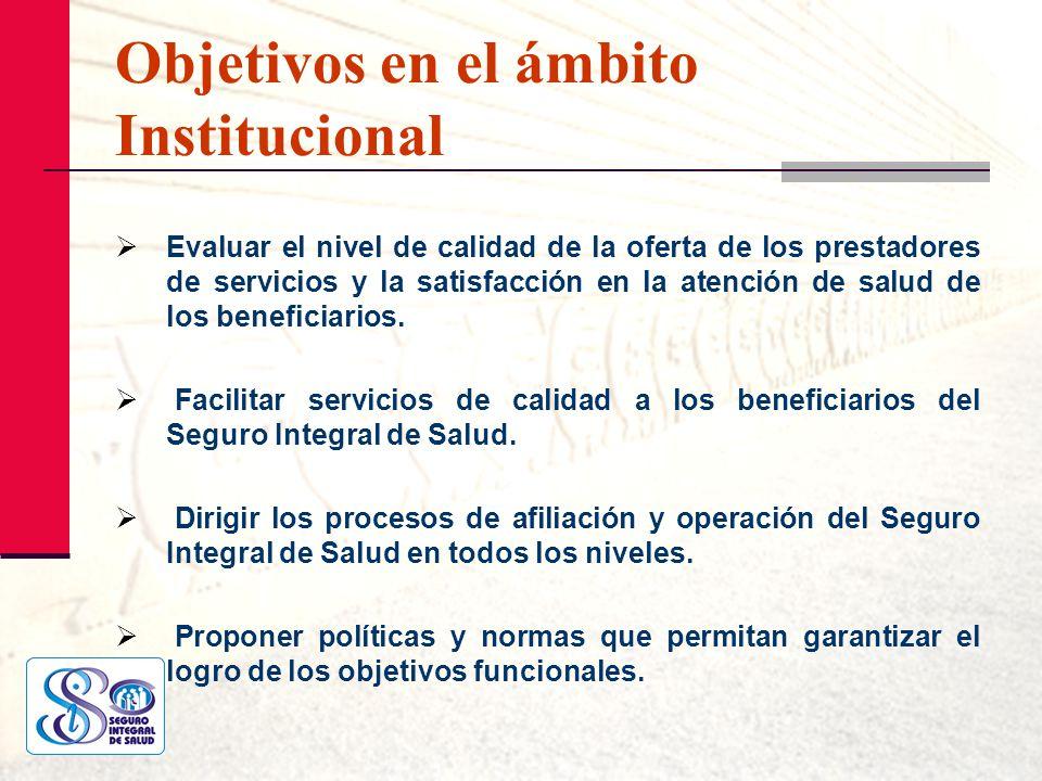 Objetivos en el ámbito Institucional Evaluar el nivel de calidad de la oferta de los prestadores de servicios y la satisfacción en la atención de salu